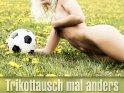 Trikottausch mal anders    Aus der Kategorie Sexy Fußballkarten