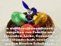 Ein wunderschönes Osterfest,  umgeben von Familie und  Freunden, Liebe, Gesundheit  und Freundschaft, sowie einem  großen Haufen Schokolade!