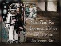 Mein Plan für das neue Jahr:  Ich werde Astronautin!    Dieses Kartenmotiv ist seit dem 01. Januar 2018 in der Kategorie (Gute) Vorsätze.