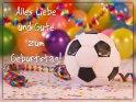 Alles Liebe und Gute zum Geburtstag!    Dieses Motiv ist am 19.02.2019 neu in die Kategorie Geburtstagskarten für Fußballer & Fußballfans aufgenommen worden.