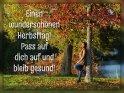 Einen wunderschönen Herbsttag!  Pass auf dich auf und bleib gesund!    Dieses Kartenmotiv ist seit dem 27. September 2020 in der Kategorie Bleib gesund.